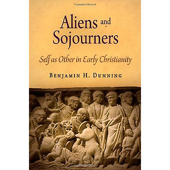 Aliens and Sojourners - Self as Other in Early Christianity by Benjami