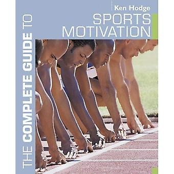 The Complete Guide to Sport Motivation (komplette Guides)