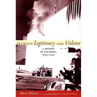 Zwischen Legitimität und Gewalt: eine Geschichte von Kolumbien, 1875-2002 (Lateinamerika in der Übersetzung)