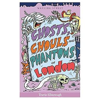 Ghosts, Ghouls and Phantoms of London (Of London Series)