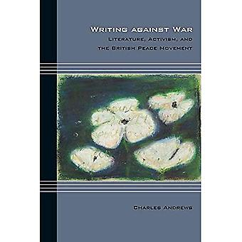 Writing Against War: Literature, Activism, and the British Peace Movement (Cultural Expressions)