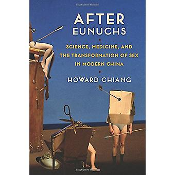 After Eunuchs - Science - Medicine - and the Transformation of Sex in