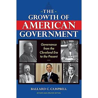 The Growth of American Government Governance from the Cleveland Era to the Present by Campbell & Ballard C.