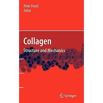 Collagen  Structure and Mechanics by Fratzl & Peter
