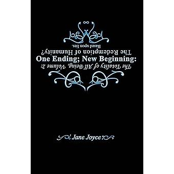 The Totality of All Being Volume 2 One Ending New Beginning The Redemption of Humanity by Joyce & Jane