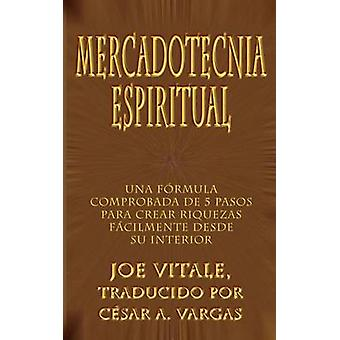 Mercadotecnia Espiritual Una formule Comprobada de 5 Pasos Para Crear Riquezas Facilmente Desde Su interieur door Vitale & Joe