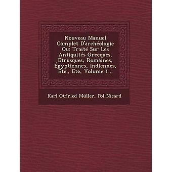 Nouveau Manuel Complet Darchologie Ou Trait Sur Les Antiquits Grecques trusques Romaines gyptiennes Indiennes Etc. Etc Volume 1... by Mller & Karl Otfried