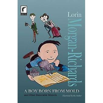 A Boy Born from Mold and Other Delectable Morsels by MorganRichards & Lorin