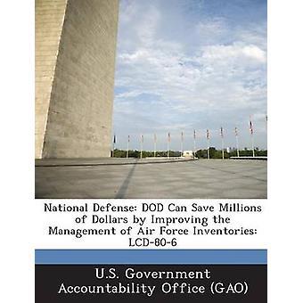 National Defense Dod kann einsparen Millionen von Dollar, Verbesserung des Managements der Luftwaffe Vorräte LCD806 von U.s. Government Accountability Office