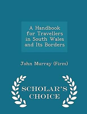 A Handbook for Travellers in South Wales and Its Borders  Scholars Choice Edition by Firm & John Murray