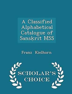 A Classified Alphabetical Catalogue of Sansrit MSS  Scholars Choice Edition by Kielhorn & Franz