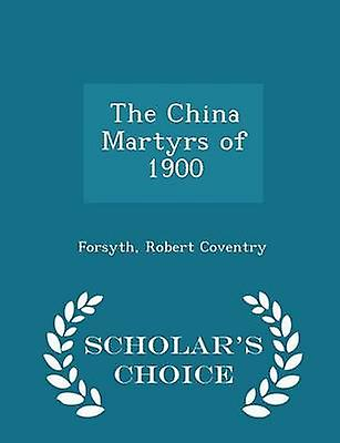 The China Martyrs of 1900  Scholars Choice Edition by Coventry & Forsyth & Robert