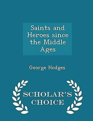 Saints and Heroes since the Middle Ages  Scholars Choice Edition by Hodges & George