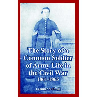 Story of a Common Soldier of Army Life in the Civil War 18611865 The by Stillwell & Leander
