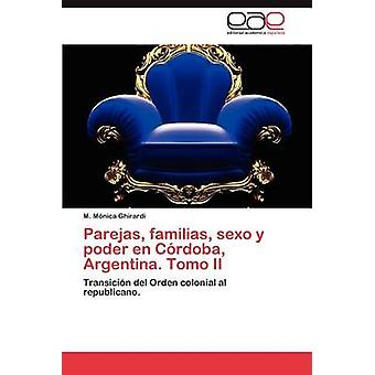 Parejas Familias Sexo y Poder de Cordoba Argentinien. Tomo II von Ghirardi & M. M.