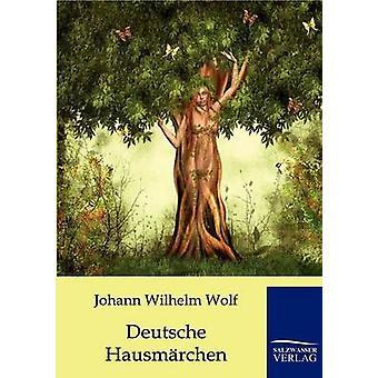 Deutsche Hausmrchen von Wolf & Johann Wilhelm