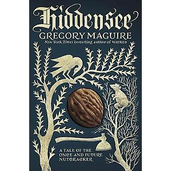 Hiddensee - A Tale of the Once and Future Nutcracker by Gregory Maguir