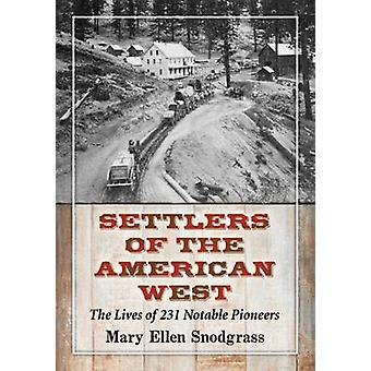 Settlers of the American West - The Lives of 231 Notable Pioneers by M