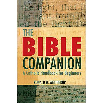 The Bible Companion - A Catholic Handbook for Beginners by Ronald D. W