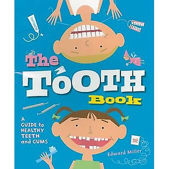 The Tooth Book - A Guide to Healthy Teeth and Gums by Edward Miller -