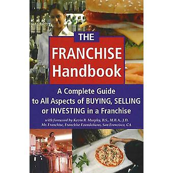 The Franchise Handbook - A Complete Guide to All Aspects of Buying - S