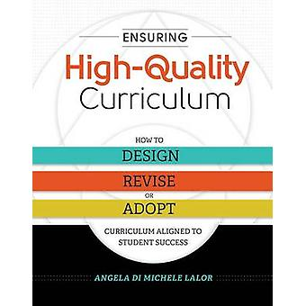 Ensuring High-Quality Curriculum - How to Design - Revise - or Adopt C