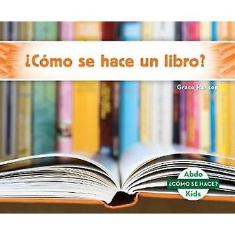 cómo Se Hace Un Libro? (How Is a Book Made?) by Grace Hansen - 9781