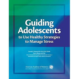 Guiding Adolescents to Use Healthy Strategies to Manage Stress by Ken