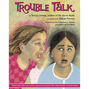 Trouble Talk by Trudy Ludwig - Mikela Provost - 9781582462400 Book