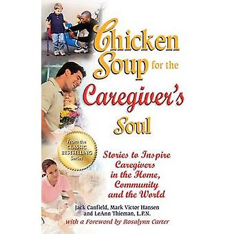 Chicken Soup for the Caregiver's Soul - Stories to Inspire Caregivers