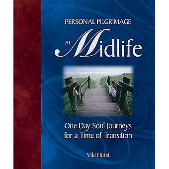 Personal Pilgrimage at Midlife - One Day Soul Journeys for a Time of T