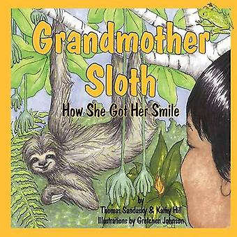 Grandmother Sloth - How She Got Her Smile by Thomas Sandusky - Kathy