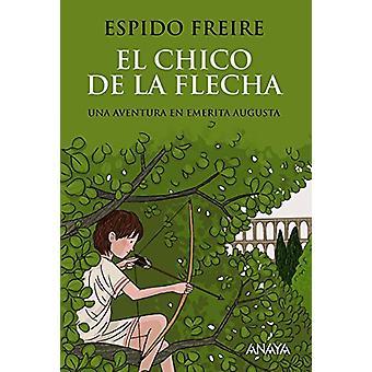 El Chico de la Flecha by Espido Freire - 9788469809075 Book