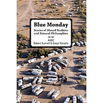 Blue Monday - Stories of Absurd Realities and Natural Philosophies by