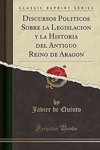Discursos Politicos Sobre La Legislacion Y La Historia del Antiguo Re