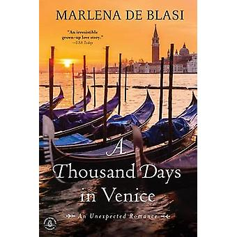 A Thousand Days in Venice - An Unexpected Romance by Marlena De Blasi