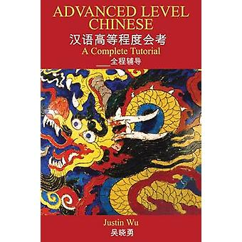 Advanced Level Chinese - A Complete Tutorial by Justin Wu - 9780715637
