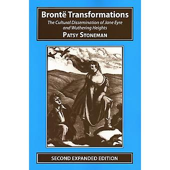 Bronte Transformations The Cultural Dissemination of Jane Eyre and Wuthering Heights by Stoneman & Patsy