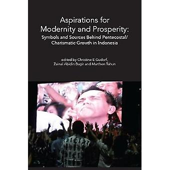 Aspirations for Modernity and Prosperity Symbols and Sources Behind Pentecostal Charismatic Growth in Indonesia by Gudorf & Christine E