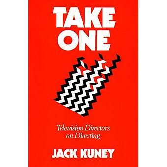 Take One - Television Directors on Directing by Jack Kuney - 978027593