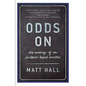 Odds on - The Making of an Evidence-Based Investor by Matt Hall - 9781