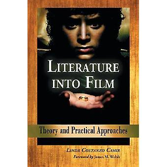 Literature Into Film Theory and Practical Approaches by Cahir & Linda Costanza