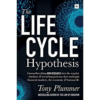 The Life Cycle Hypothesis Groundbreaking new research into the regular rhythms and recurring patterns that underpin financial markets the economy and human life by Plummer & Tony