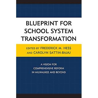 Blueprint for School System Transformation A Vision for Comprehensive Reform in Milwaukee and Beyond by Hess & Frederick