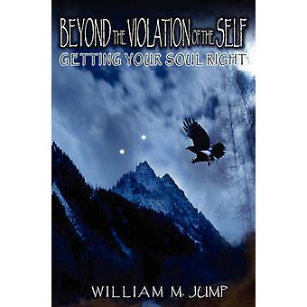 Beyond the Violation of the Self Getting Your Soul Right by Jump & William M.