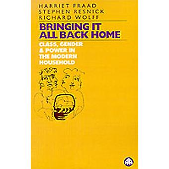 Bringing It All Back Home Class Gender and Power in the Modern Household Today by Fraad & Harriet