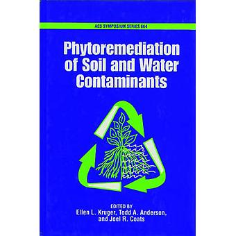 Phytoremediation of Soil and Water Contaminants by Kruger & Ellen L.