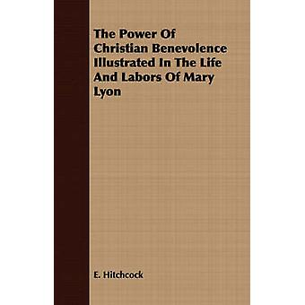 The Power Of Christian Benevolence Illustrated In The Life And Labors Of Mary Lyon by Hitchcock & E.