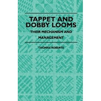 Tappet And Dobby Looms  Their Mechanism And Management by Roberts & Thomas