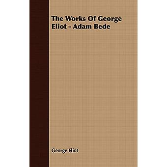 The Works of George Eliot  Adam Bede by Eliot & George